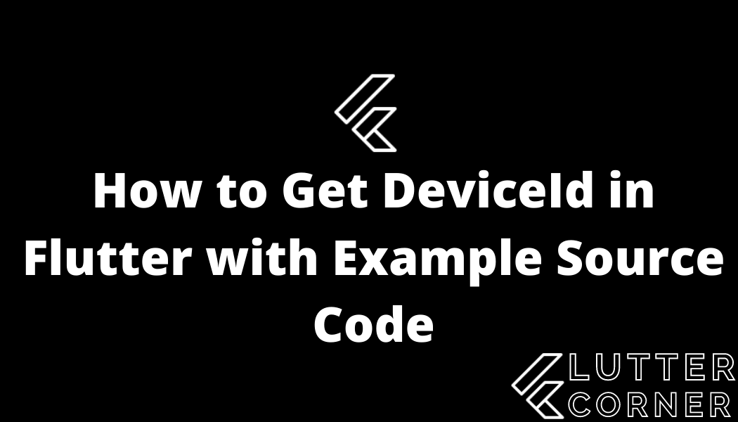How to Get DeviceId in Flutter with Example Source Code