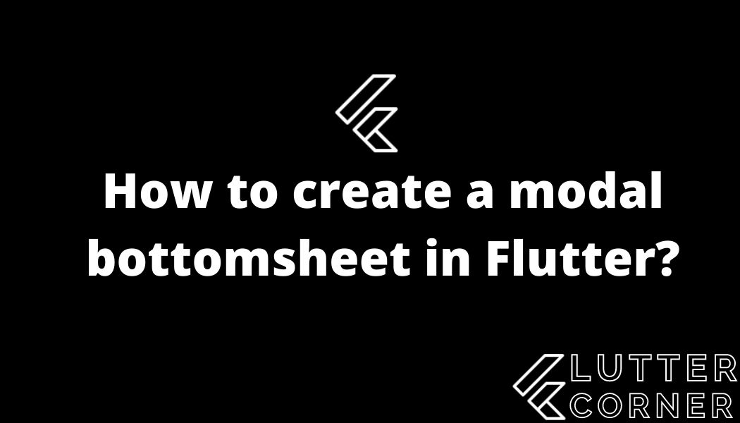 How to create a modal bottomsheet in Flutter