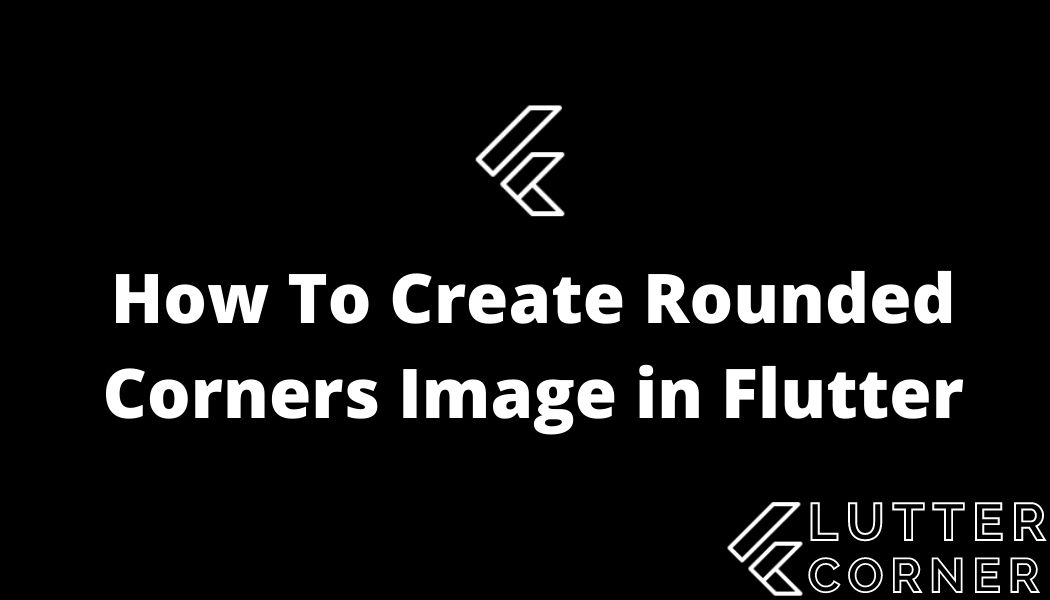 How To Create Rounded Corners Image in Flutter