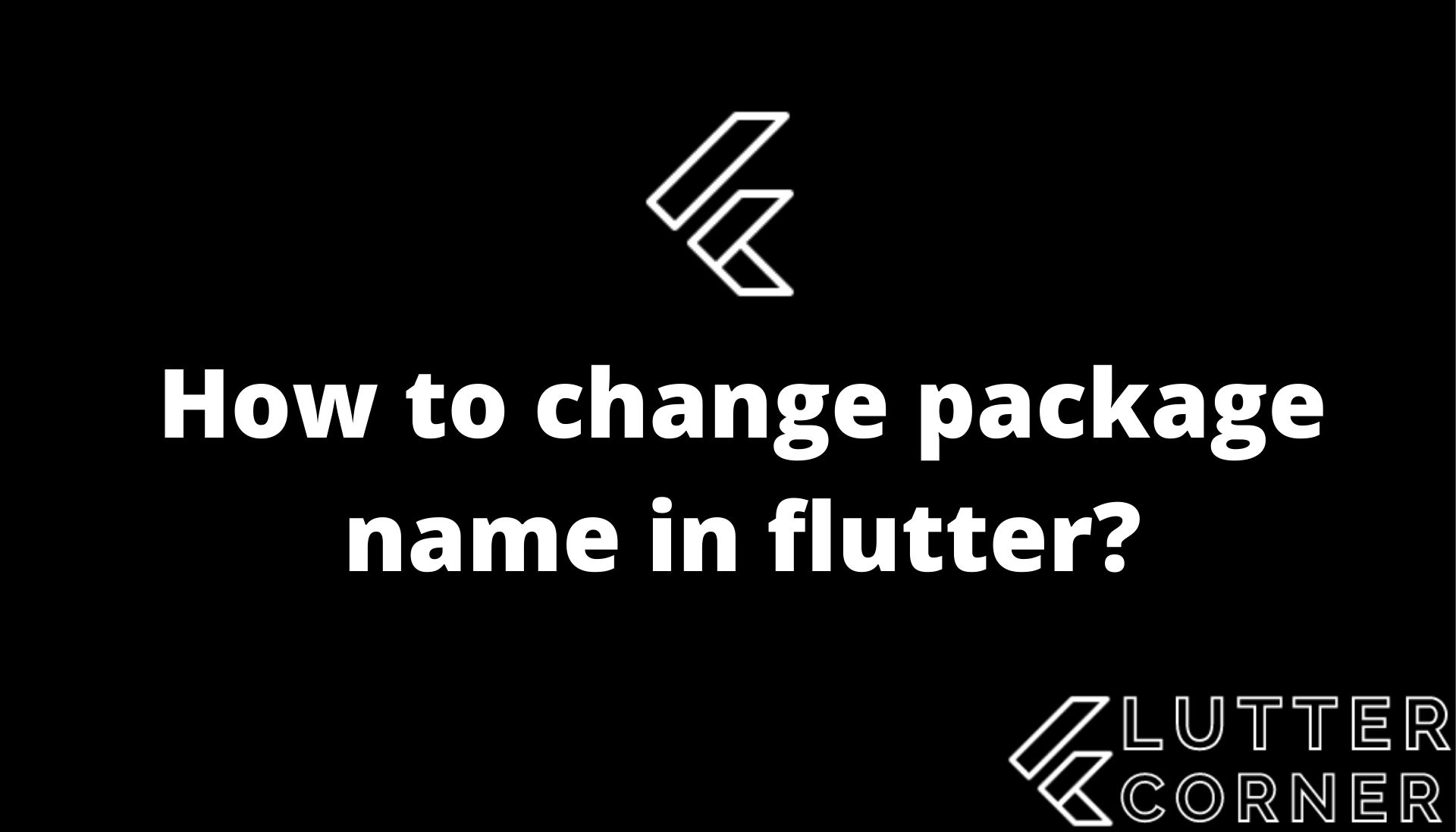 change package name in flutter, how to change the package name in flutter, package name in flutter, package name in flutter for android, change package name flutter