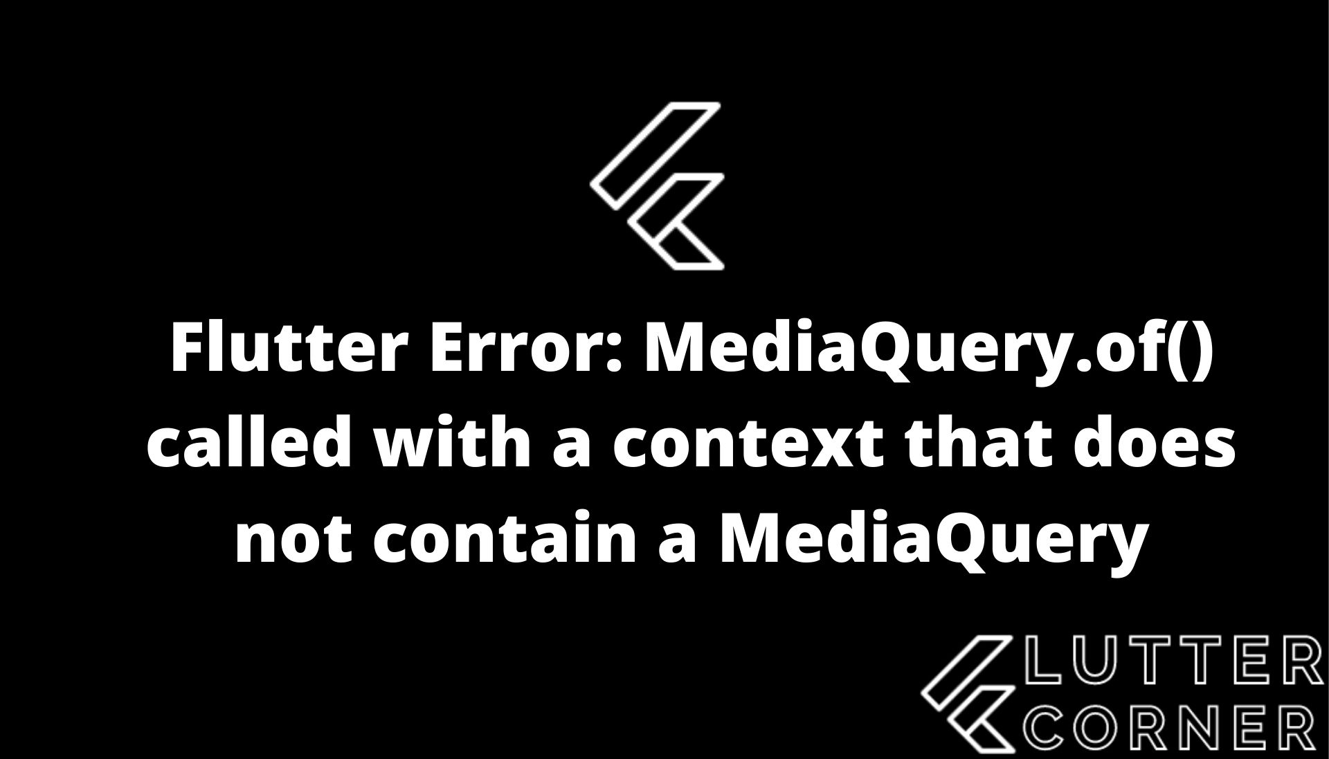MediaQuery.of() called with a context that does not contain a MediaQuery