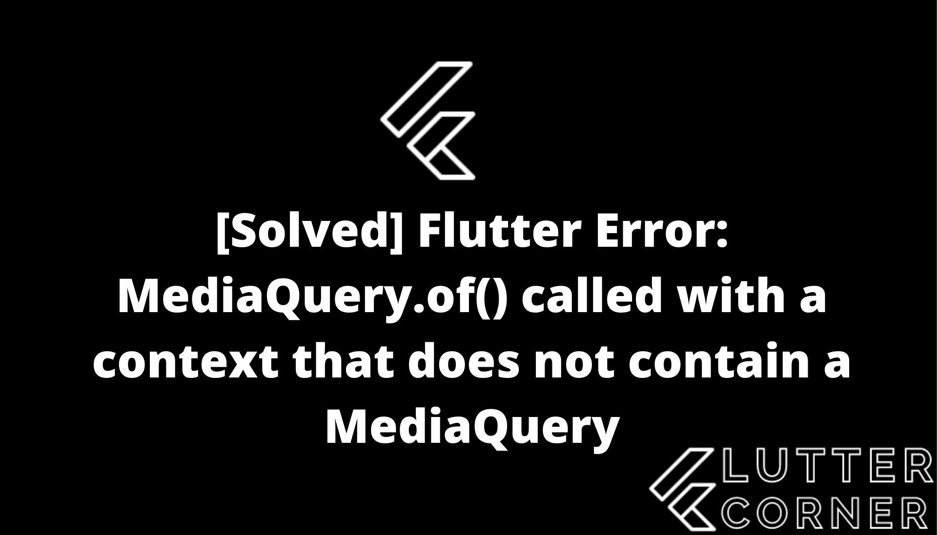 flutter error mediaquery.of, MediaQuery.of() called with a context that does not contain in flutter, flutter error : MediaQuery.of() called with a context that does not contain MediaQuery, MediaQuery.of() called with a context that does not contain a MediaQuery