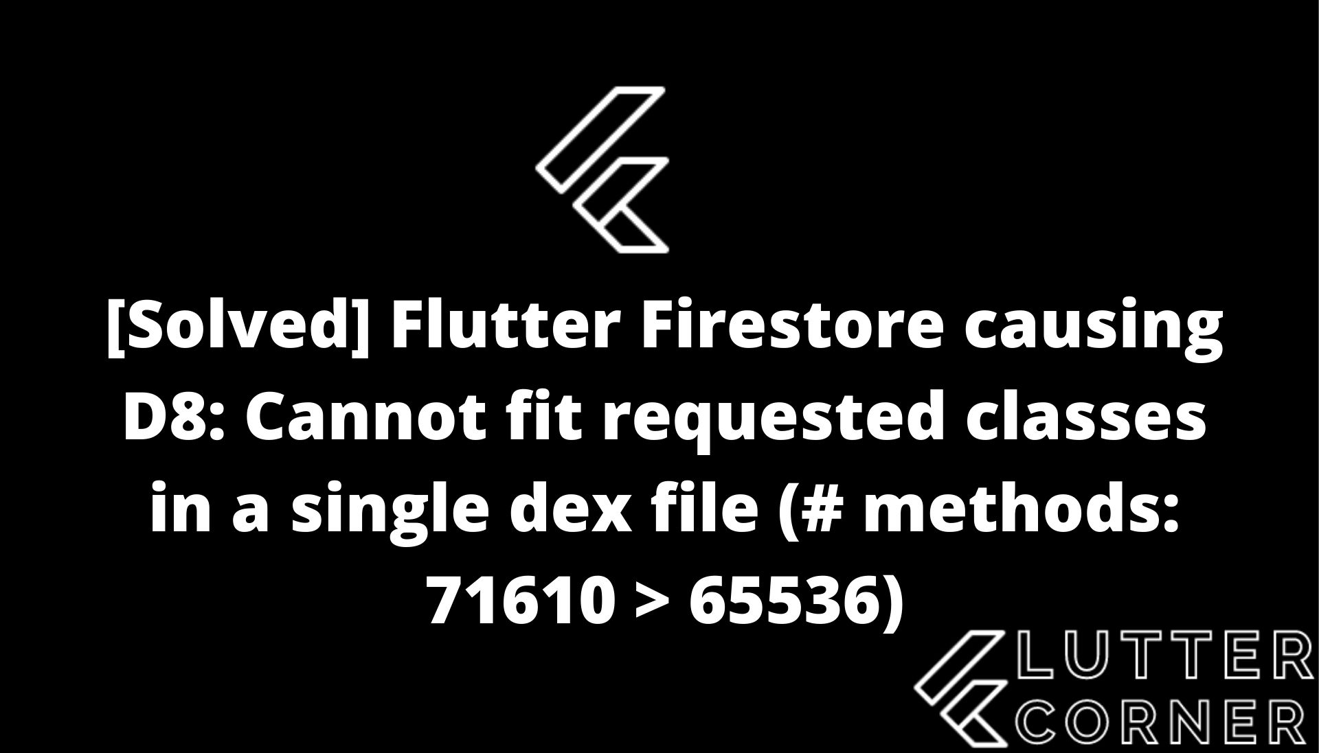 flutter D8: Cannot fit requested classes in a single dex file, D8: Cannot fit requested classes in a single dex file in flutter, Flutter Firestore causing D8: Cannot fit requested classes in a single dex file, D8 Cannot fit requested classes in a single dex file