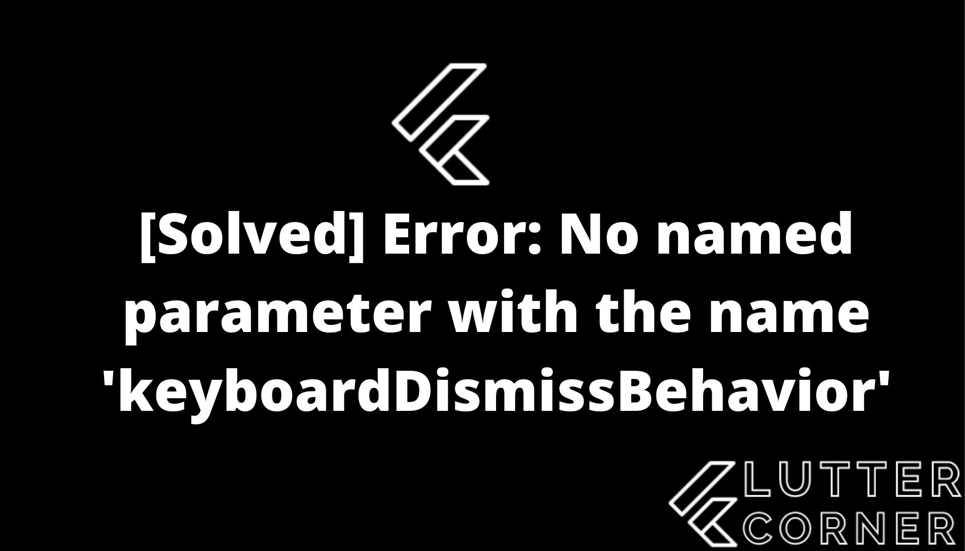 Error: No named parameter with the name 'keyboardDismissBehavior', error no named parameter, parameter with the name keyboarddismissbehavior, No named parameter with the name 'keyboardDismissBehavior'
