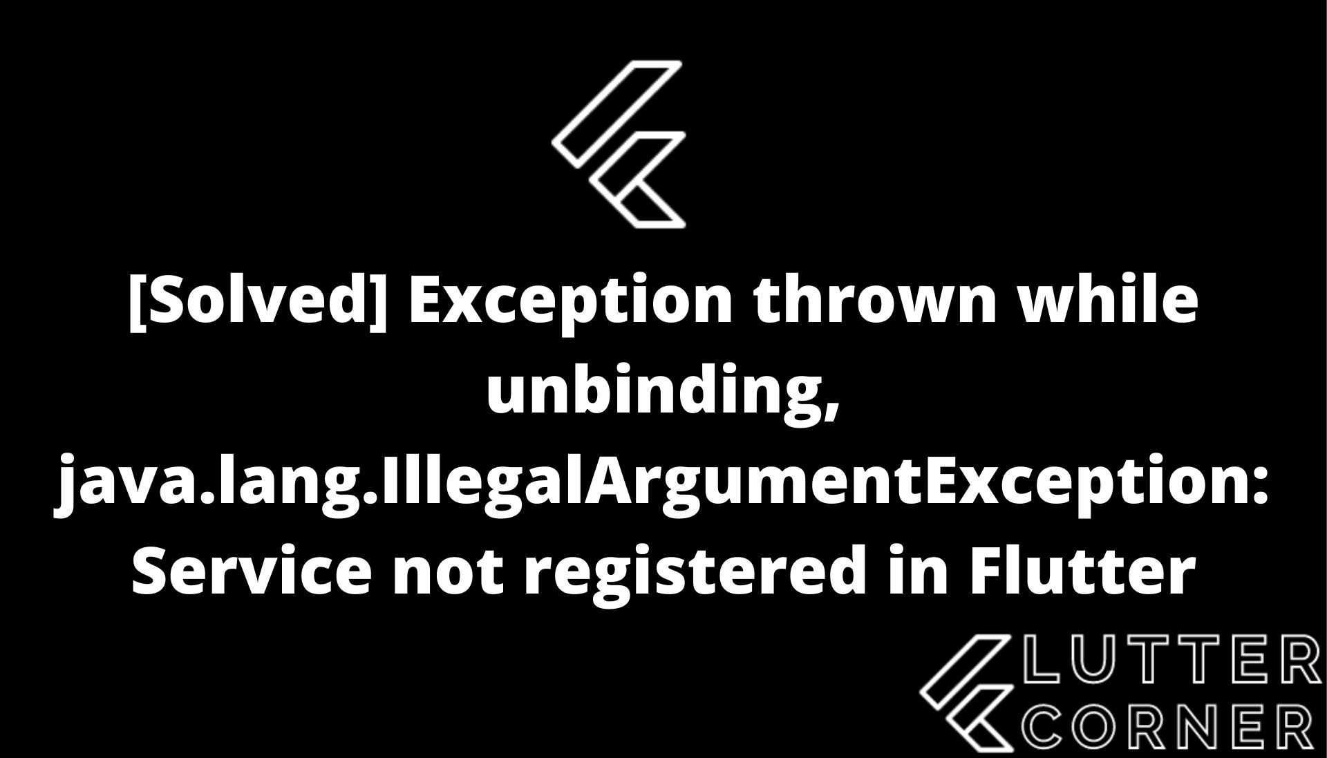 Exception thrown while unbinding, java.lang.IllegalArgumentException: Service not registered in Flutter, Exception thrown while unbinding, java.lang.IllegalArgumentException: Service not registered