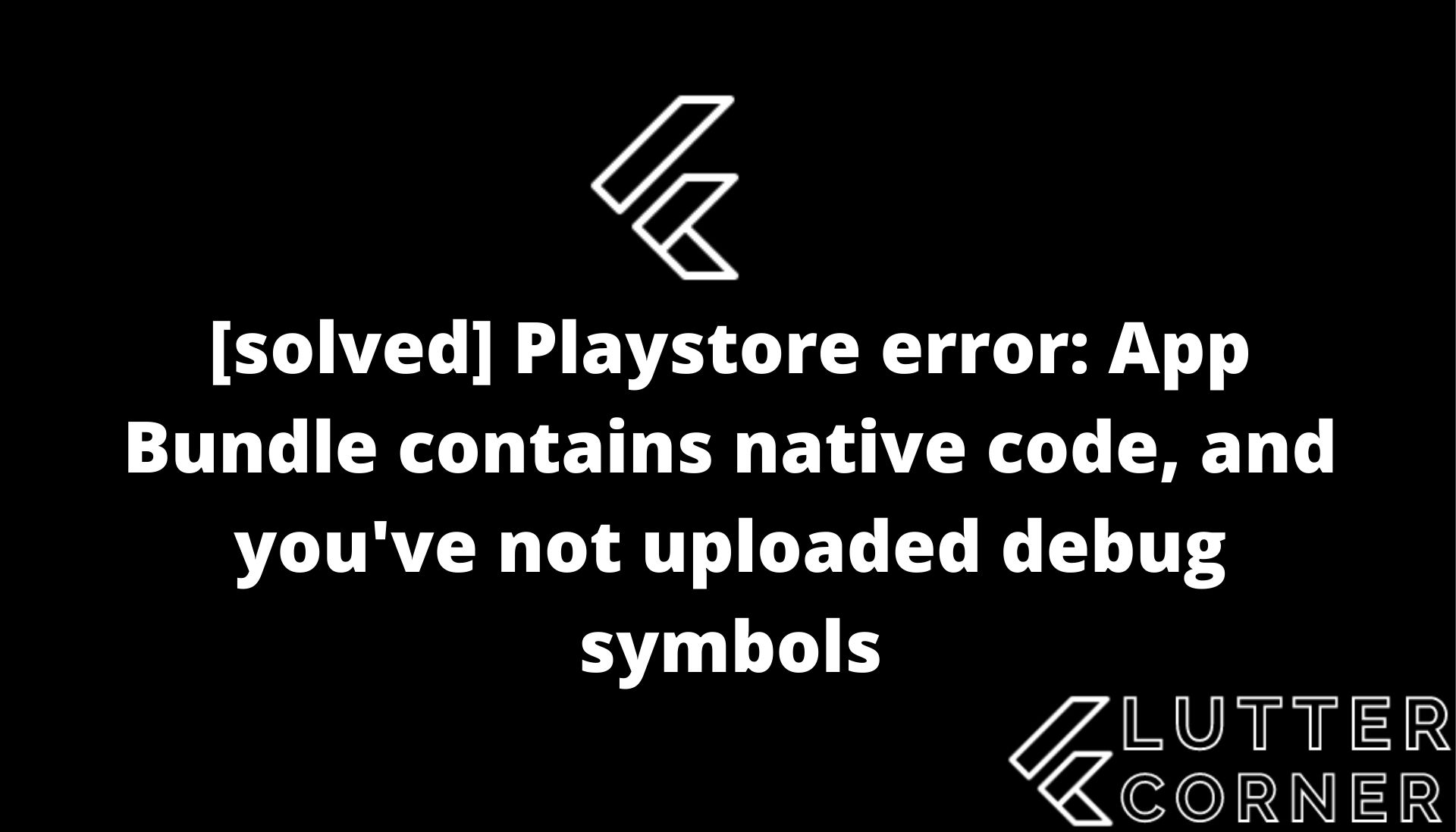 Playstore Error: App Bundle contains native code and you've not uploaded Dedub symbol in flutter, App Bundle contains native code and you've not uploaded dedub symbol, Playstore Error: App Bundle contains native code and you've not uploaded dedub symbol flutter