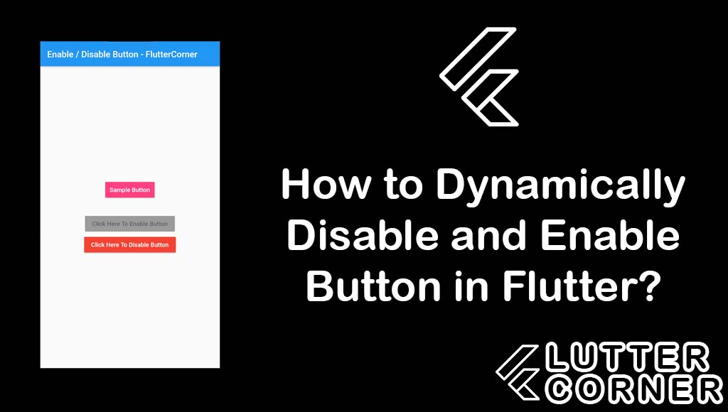 How to Dynamically Disable and Enable Button in Flutter?, dynamically disable and enable button flutter, Dynamically Disable and Enable Button, flutter dynamically disable and enable button