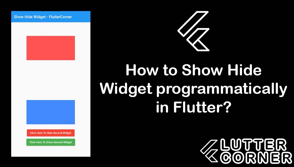 How to Show Hide Widget programmatically in Flutter ?, Show Hide Widget programmatically in Flutter, Flutter Show Hide Widget programmatically, show hide widget programmatically, hide widget programmatically in flutter