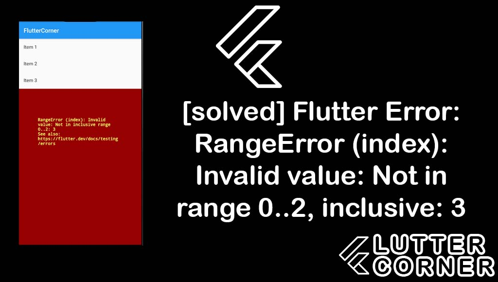 Flutter Error: RangeError (index): Invalid value: Not in range 0..2, inclusive: 3, flutter error rangeerror index invalid, error rangeerror index invalid value, flutter error rangeerror index