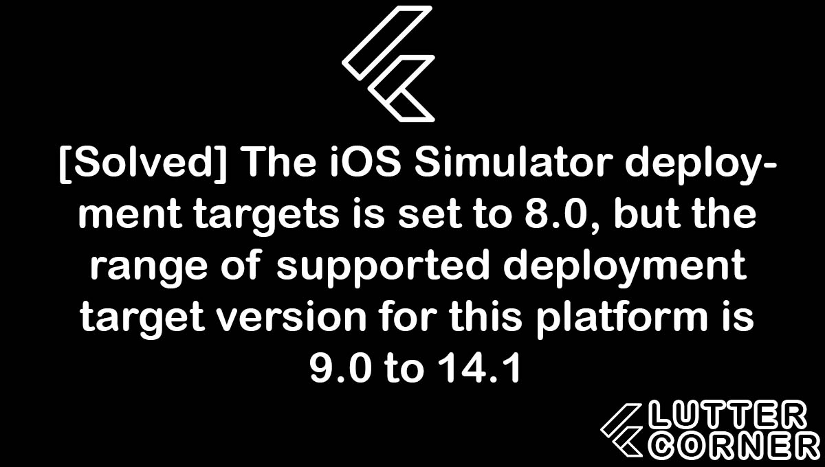The iOS Simulator deployment targets is set to 8.0, but the range of supported, The iOS Simulator deployment targets is set to 8.0, but the range of supported deployment target version for this platform is 9.0 to 14.1, ios simulator deployment targets is et to 8.0, range of supported deployment target version for platform is,