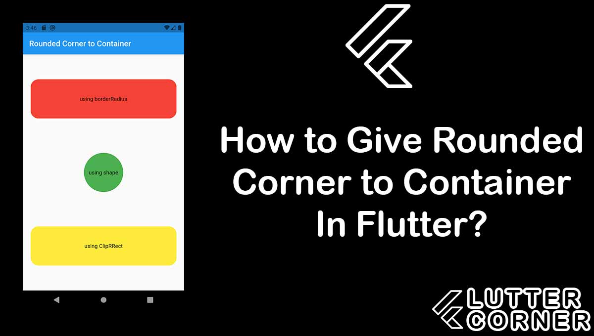 How to Give Rounded Corner to Container In Flutter?, Rounded Corner to Container In Flutter, Rounded Corner Container flutter, rounded corner to container, corner to container in flutter