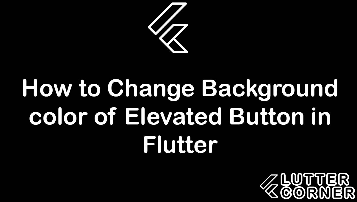 How to Change Background color of Elevated Button in Flutter, change background color of elevated, elevated button in flutter, Background color of Elevated Button in Flutter, Change Background color of Elevated Button in Flutter