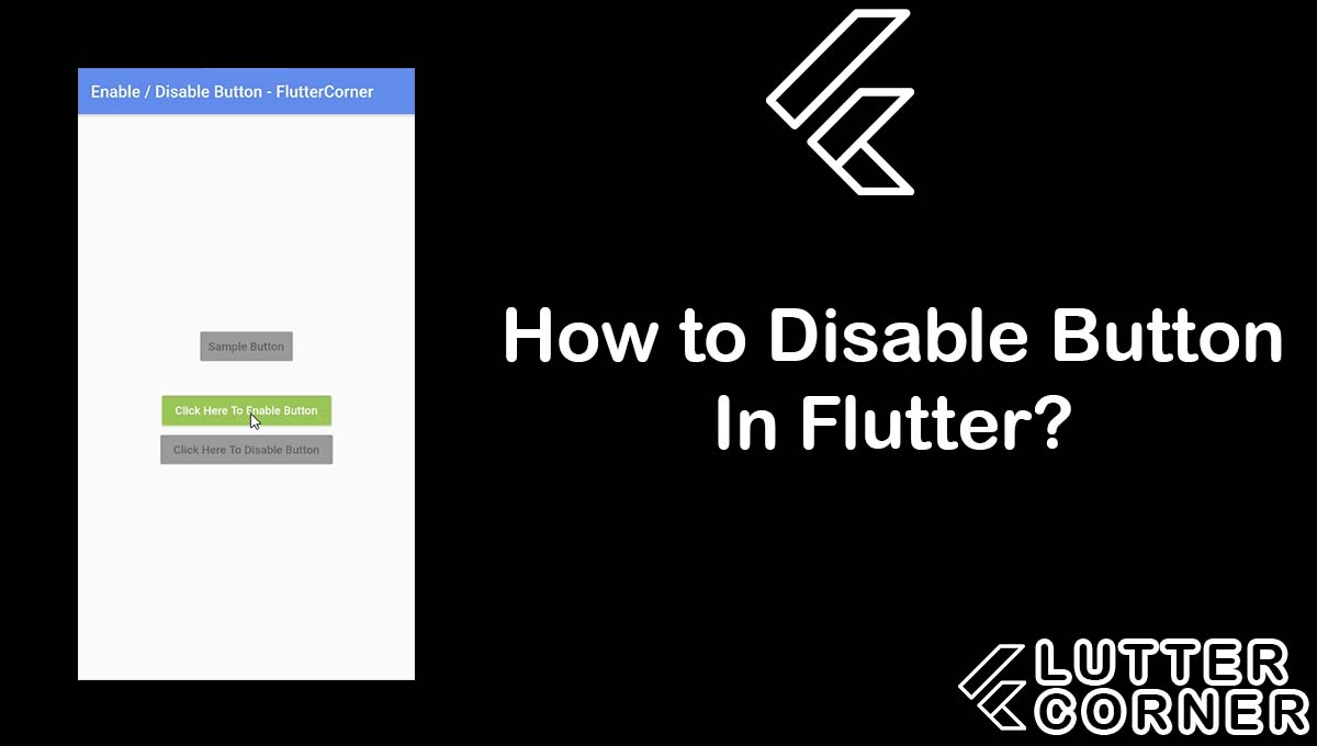 How to Disable Button In Flutter?, Disable Button In Flutter, Disable Button, Flutter Disable Button, How do I disable a Button in Flutter?