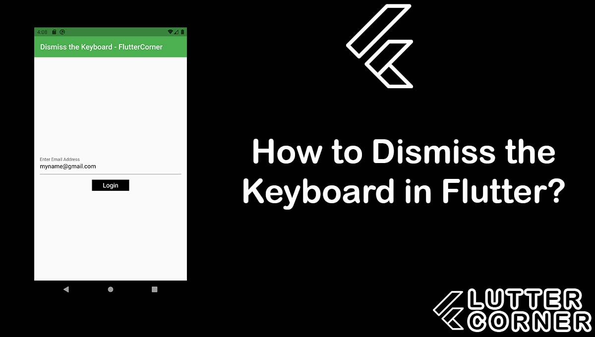How to Dismiss the Keyboard in Flutter, Dismiss the Keyboard in Flutter, Dismiss the Keyboard flutter, dismiss the keyboard, flutter dismiss the keyboard