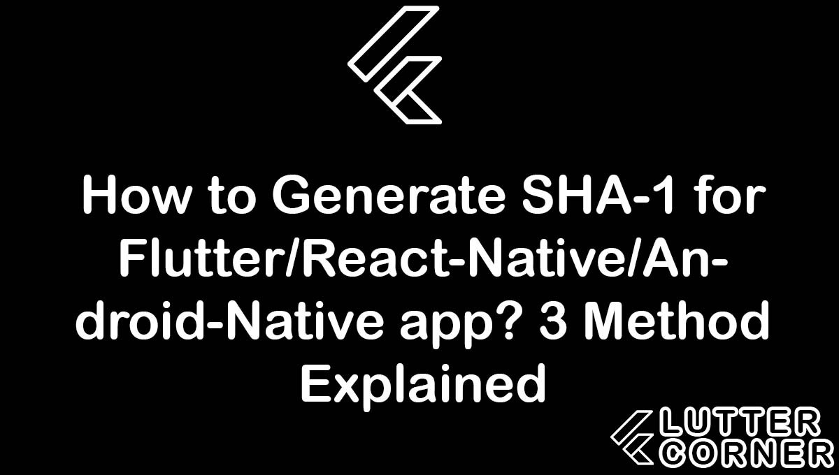 How to Generate SHA-1 for Flutter/React-Native/Android-Native app?, Generate SHA-1 for Flutter/React-Native/Android-Native app, Generate SHA-1 for Flutter app, Generate SHA-1, How to Generate SHA-1