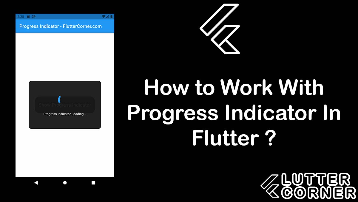 Progress Indicator In Flutter, How to Work With Progress Indicator In Flutter, work with progress indicator, indicator in flutter, progress indicator flutter