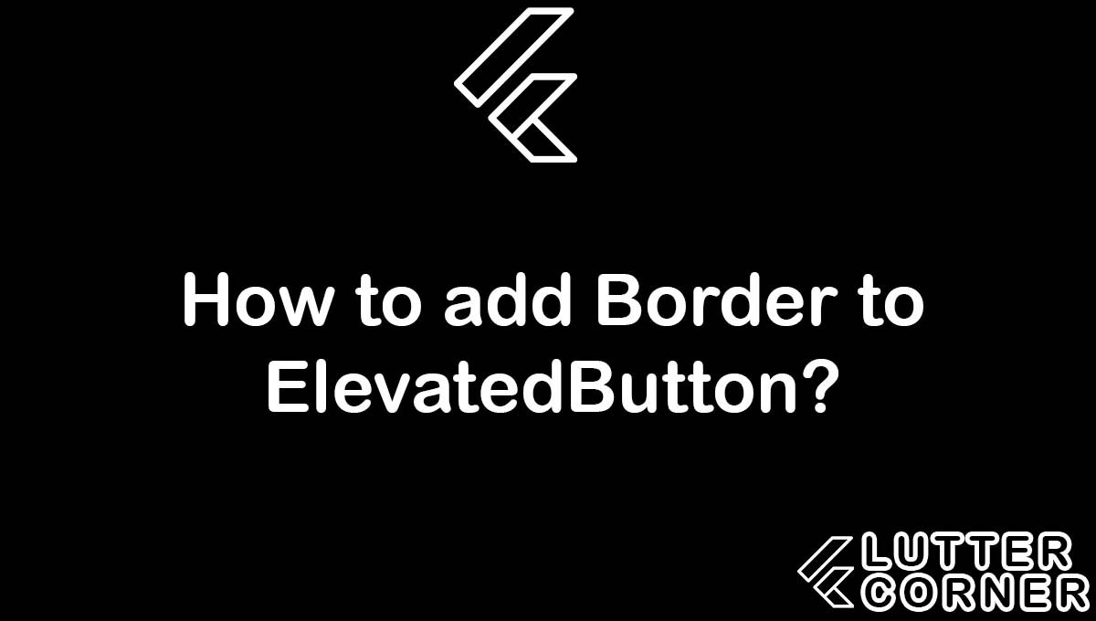 How to add Border to ElevatedButton, elevated button, elevatedbutton, border to elevatedbutton, Border to ElevatedButton