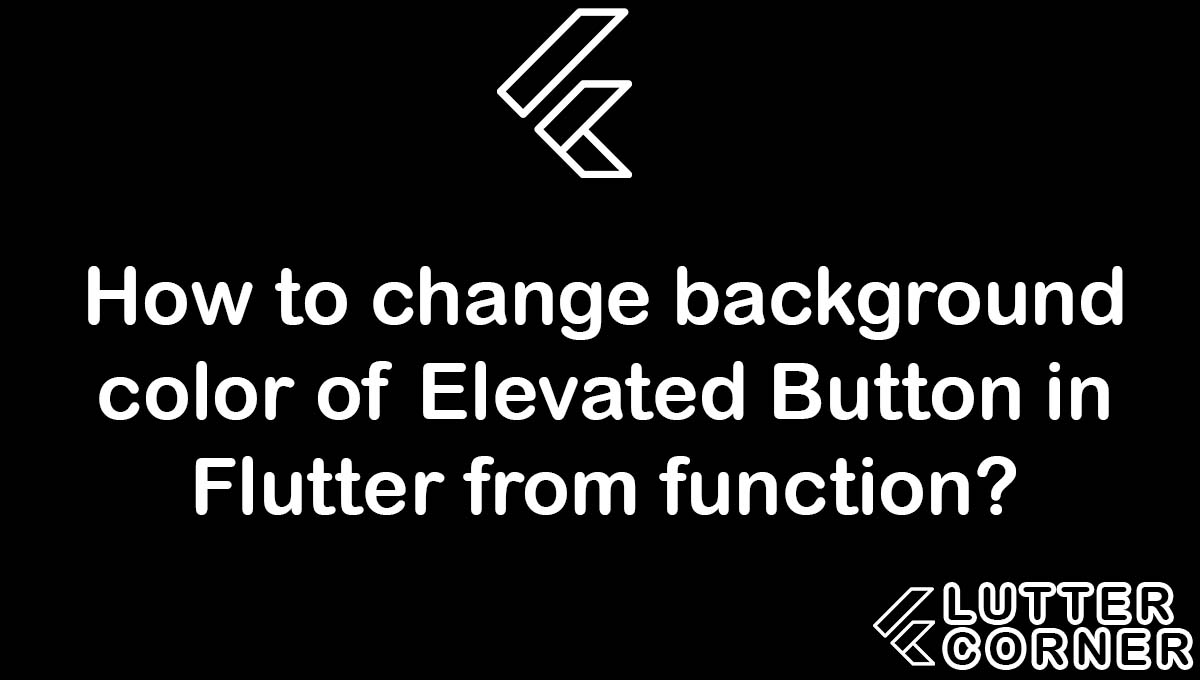 How to change background color of Elevated Button in Flutter from function?, change background color of Elevated Button in Flutter from function, change background color of elevated button, background color of elevated button, background color of elevated button
