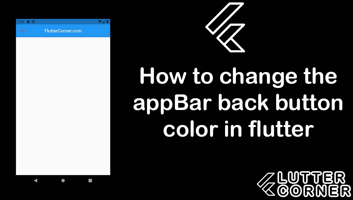 How to change the appBar back button color in flutter, change the appBar back button color in flutter, button color in flutter, change the appbar button colour, appbar button color