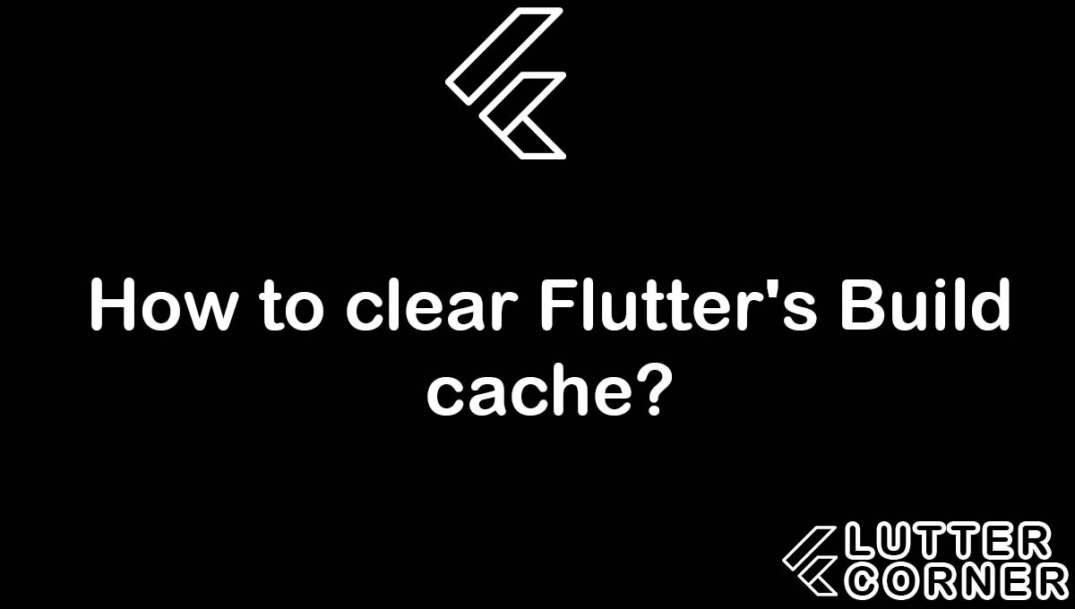 How to clear Flutter's Build cache, clear Flutter's Build cache, clear flutter's build flutter's build cache flutter clean