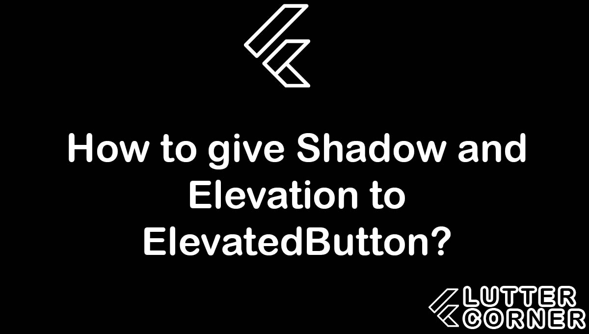 shadow and elevation to elevatedbutton, How to give Shadow and Elevation to ElevatedButton, give shadow and elevation, elevation to elevatedbutton Shadow to elevatedbutton