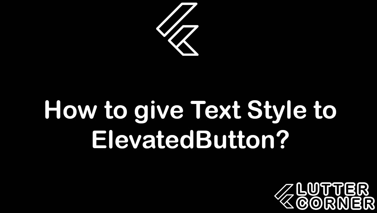 How to give Text Style to ElevatedButton?, give text style to elevatedbutton, text style to elevatedbutton, style to elevatedbutton, give Text Style to ElevatedButton