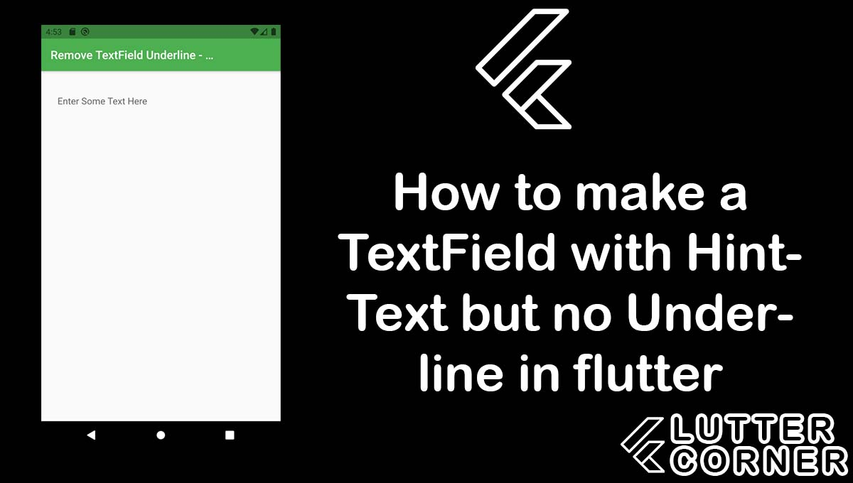 How to make a TextField with HintText but no Underline in flutter, How to make a TextField with HintText, make a TextField with HintText but no Underline in flutter, TextField with HintText but no Underline in flutter, TextField hiding underline in flutter