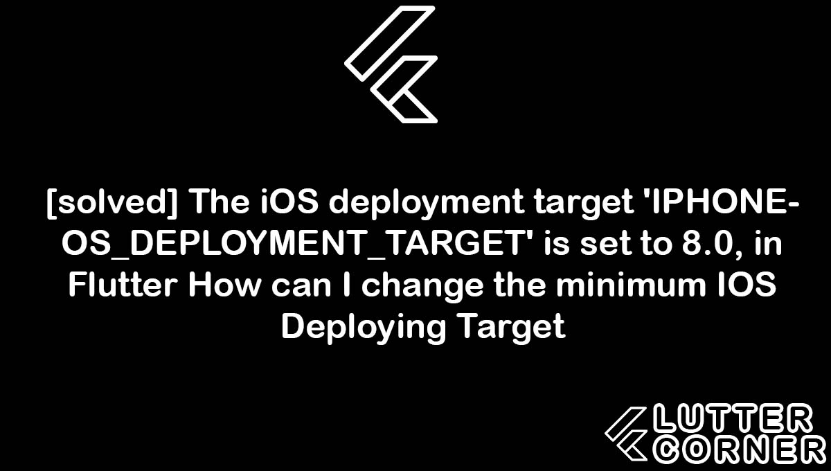 The iOS deployment target 'IPHONEOS_DEPLOYMENT_TARGET' is set to 8.0, in Flutter How can I change the minimum IOS Deploying Target, The iOS deployment target 'IPHONEOS_DEPLOYMENT_TARGET' is set to 8.0, Flutter How can I change the minimum IOS Deploying Target, iOS deployment target 'IPHONEOS_DEPLOYMENT_TARGET' is set to 8.0, ios deployment target iphoneos_deployment_target