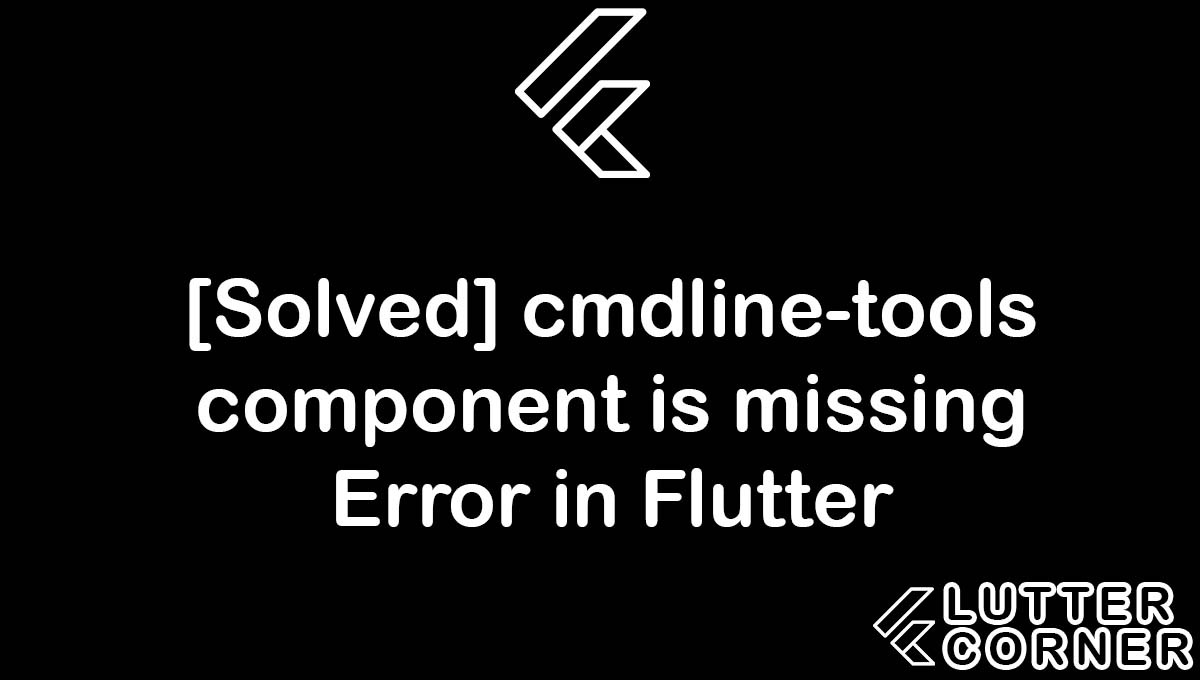 cmdline-tools component is missing Error in Flutter, cmdline-tools component is missing Error, cmdline-tools component is missing, cmdline-tools component, Android license status unknown